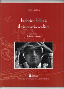 Qui sopra, la copertina del libro di luigi Mazzella dedicata a Fellini (nell'immagine in alto)